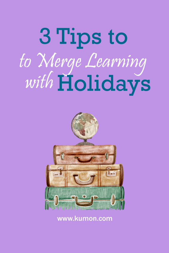 parenting tips - 3 tips to merge learning with holidays